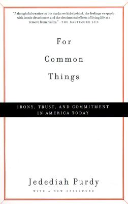"""""""For Common Things: Irony, Trust and Commitment in America Today"""", """"Purdy, Jedediah"""""""