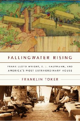 Image for Fallingwater Rising: Frank Lloyd Wright, E. J. Kaufmann, and America's Most Extraordinary House