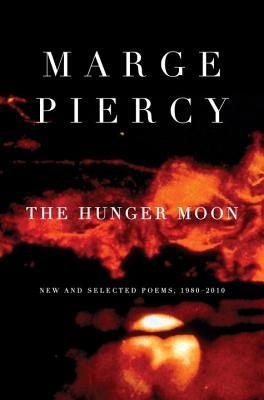 The Hunger Moon: New and Selected Poems, 1980-2010, Marge Piercy