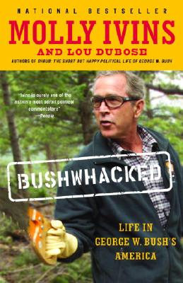 Bushwhacked: Life in George W. Bush's America, Ivins, Molly;Dubose, Lou