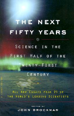 Next Fifty Years : Science in the First Half of the Twenty-First Century, Brockman,John
