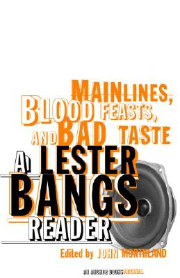 Image for Mainlines, Blood Feasts, And Bad Taste: A Lester Bangs Reader
