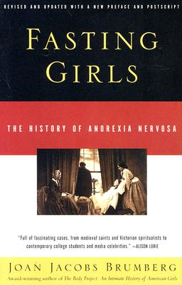 Fasting Girls: The History of Anorexia Nervosa, Brumberg, Joan Jacobs
