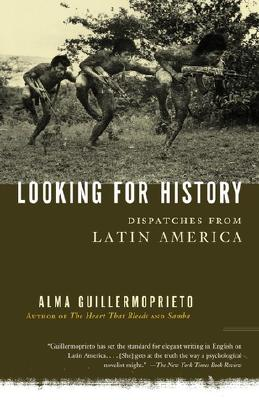 Looking for History: Dispatches from Latin America, Guillermoprieto, Alma