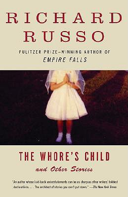 The Whore's Child: Stories (Vintage Contemporaries), Richard Russo