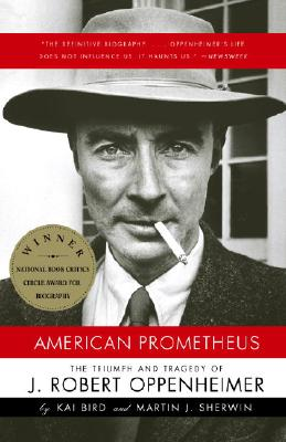 American Prometheus : The Triumph And Tragedy of J. Robert Oppenheimer, KAI BIRD, MARTIN J. SHERWIN