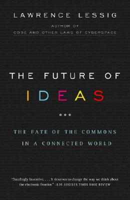The Future of Ideas: The Fate of the Commons in a Connected World, Lessig, Lawrence