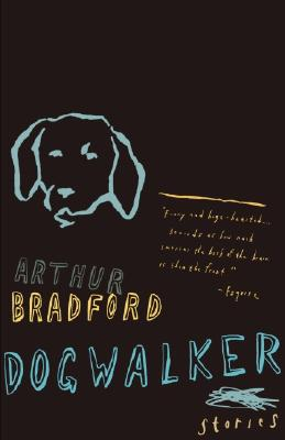 Dogwalker: Stories, Arthur Bradford