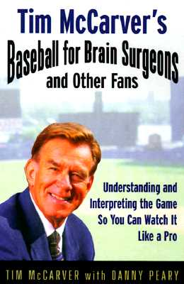 """Tim McCarver's Baseball for Brain Surgeons and Other Fans: Understanding and Interpreting the Game So You Can Watch It Like a Pro, """"McCarver, Tim, Peary, Danny"""""""