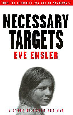 Necessary Targets: A Story of Women and War, Eve Ensler