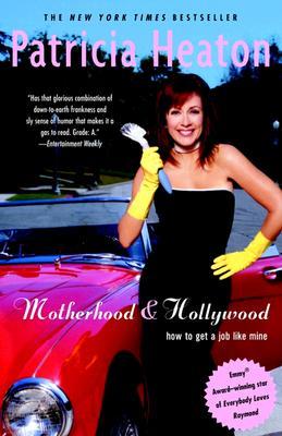 Motherhood and Hollywood: How to Get a Job Like Mine, Patricia Heaton