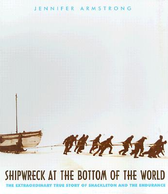 Shipwreck at the Bottom of the World: The Extraordinary True Story of Shackleton and the Endurance, Armstrong, Jennifer