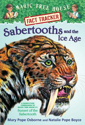 Image for Magic Tree House Fact Tracker #12: Sabertooths and the Ice Age: A Nonfiction Companion to Magic Tree House #7: Sunset of the Sabertooth