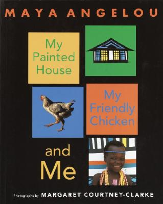 My Painted House, My Friendly Chicken, and Me, Angelou, Maya