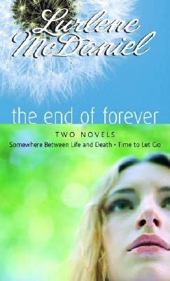 Image for The End of Forever: Two Novels (Somewhere Between Life and Death- Time to Let Go)