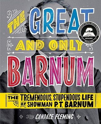 """The Great and Only Barnum: The Tremendous, Stupendous Life of Showman P. T. Barnum"", ""Fleming, Candace"""