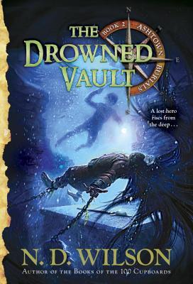 The Drowned Vault (Ashtown Burials #2), N. D. Wilson