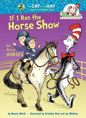 If I Ran the Horse Show: All About Horses (Cat in the Hat's Learning Library), Worth, Bonnie