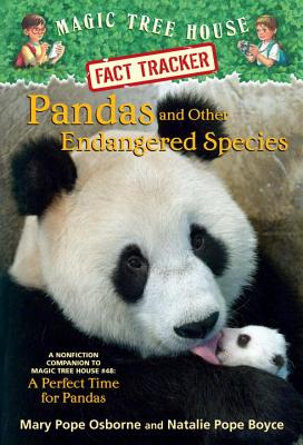 Pandas and Other Endangered Species: A Nonfiction Companion to Magic Tree House Merlin Mission #20: A Perfect Time for Pandas, Osborne, Mary Pope; Boyce, Natalie Pope