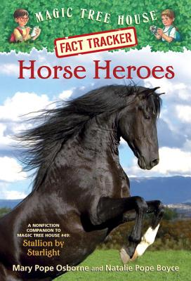 Horse Heroes: A Nonfiction Companion to Magic Tree House Merlin Mission #21: Stallion by Starlight (Magic Tree House (R) Fact Tracker), Osborne, Mary Pope; Boyce, Natalie Pope