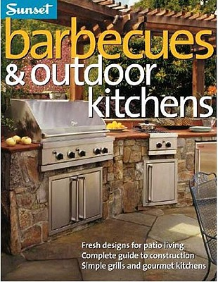 Image for Barbecues & Outdoor Kitchens: Fresh Design for Patio Living, Complete Guide to Construction, Simple Grills and Gourmet Kitchens