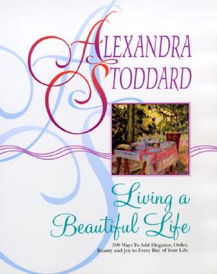 Image for Living a Beautiful Life: 500 Ways to Add Elegance, Order, Beauty and Joy to Every Day of Your Life