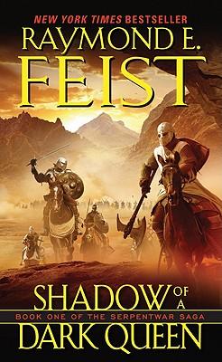 Shadow of a Dark Queen (The Serpentwar Saga, Book 1), Raymond E. Feist