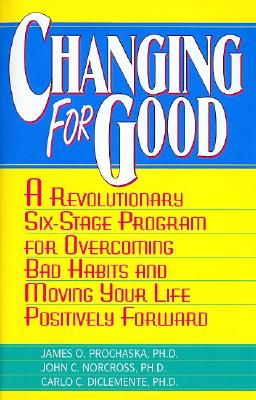 Image for Changing for Good: A Revolutionary Six-Stage Program for Overcoming Bad Habits and Moving Your Life Positively Forward