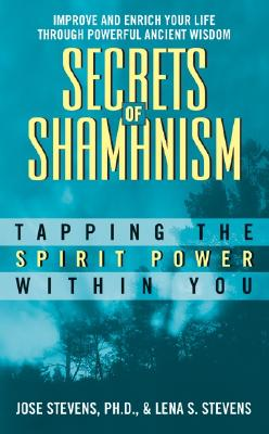 Secrets of Shamanism: Tapping the Spirit Power Within You, Stevens, Lena