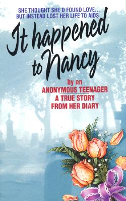 It Happened to Nancy: By an Anonymous Teenager, A True Story from Her Diary, Anonymous Teenager; Editor-Beatrice Sparks