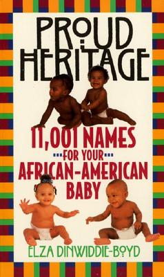 Proud Heritage: 11001 Names for Your African-American Baby, Elza Dinwiddie-Boyd