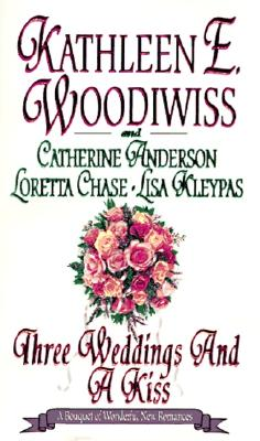 Three Weddings and a Kiss, KATHLEEN E. WOODIWISS, LISA KLEYPAS, LORETTA CHASE, CATHERINE ANDERSON