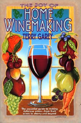 The Joy of Home Wine Making, Garey, Terry  A.