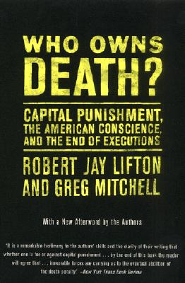 Who Owns Death? Capital Punishment, the American Conscience, and the End of Executions, Lifton, Robert J.; Mitchell, Greg