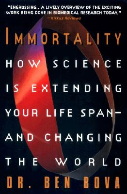 Image for Immortality:: How Science Is Extending Your Life Span--and Changing The World