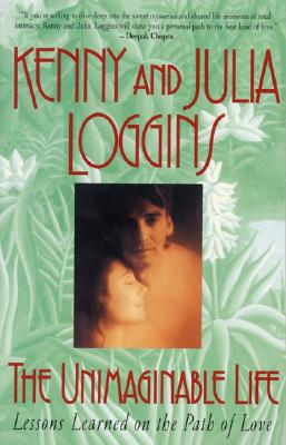 The Unimaginable Life: Lessons Learned on the Path of Love, Loggins, Kenny; Loggins, Julia