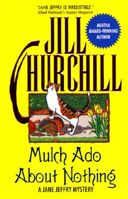 Mulch Ado About Nothing (Jane Jeffry Mysteries, No. 12), Churchill, Jill