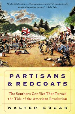 PARTISANS AND REDCOATS: THE SOUTHERN CONFLICT THAT TURNED THE TIDE OF THE AMERICAN REVOLUTION, EDGAR, WALTER