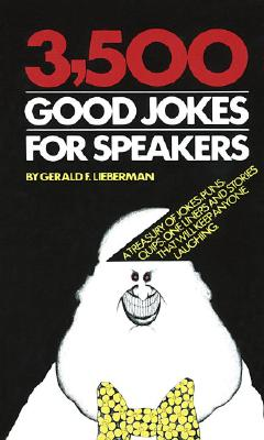 Image for 3,500 Good Jokes for Speakers: A Treasury of Jokes, Puns, Quips, One Liners and Stories that Will Keep Anyone Laughing