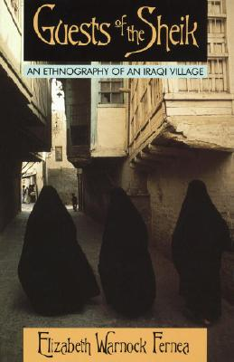 Guests of the Sheik: An Ethnography of an Iraqi Village, Elizabeth Warnock Fernea
