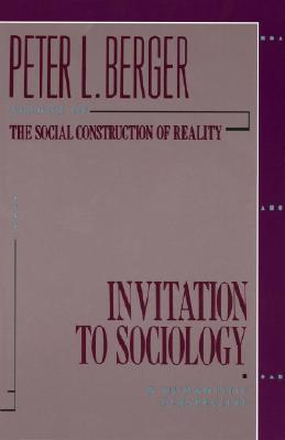 Invitation to Sociology: A Humanistic Perspective, Berger, Peter L.