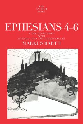Image for Ephesians: Translation and Commentary on Chapters 4-6 (Anchor Bible, Vol. 34A)
