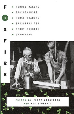 Image for Foxfire 4: Fiddle Making, Spring Houses, Horse Trading, Sassafras Tea, Berry Buckets, Gardening