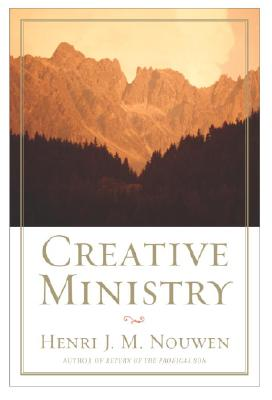 Creative Ministry, Nouwen, Henri J.M.