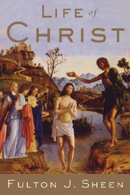 Life of Christ : Complete and Unabridged, FULTON J. SHEEN
