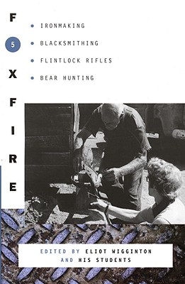 Image for Foxfire 5: Ironmaking, Blacksmithing, Flintlock Rifles, Bear Hunting, and Other Affairs of Plain Living (Foxfire Series)