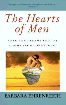 Image for The Hearts of Men: American Dreams and the Flight from Commitment