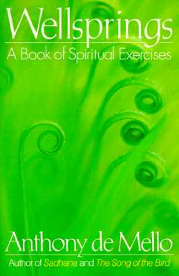 Wellsprings: A Book of Spiritual Exercises, Anthony De Mello