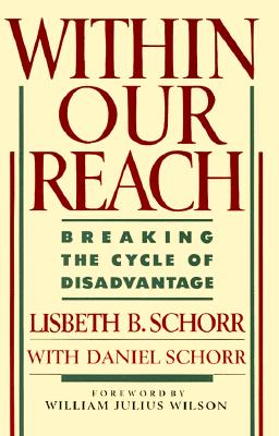 Within Our Reach Breaking the Cycle of Disadvantage, Schorr,Lisbeth B./Schorr,Daniel