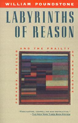 "Image for ""Labyrinths of Reason: Paradox, Puzzles, and the Frailty of Knowledge"""